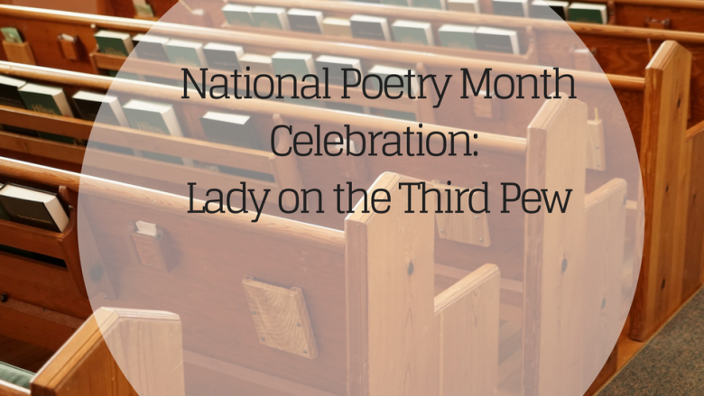 The Final Poem for National Poetry Month:  The Lady on the Third Pew