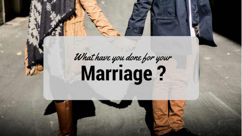What Have You Done For Your Marriage?