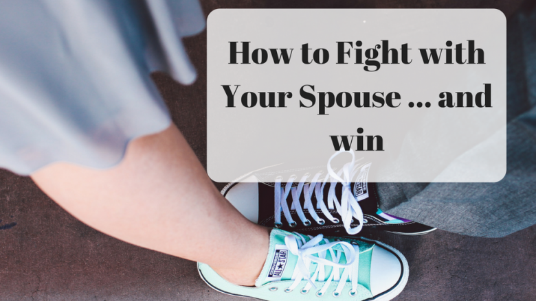 How to Fight with Your Spouse …and Win