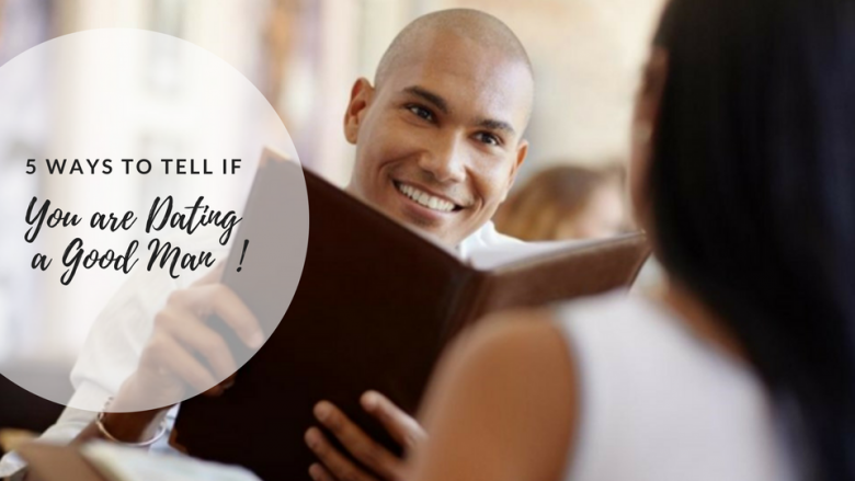 5 Ways To Tell If You Are Dating a Good Man