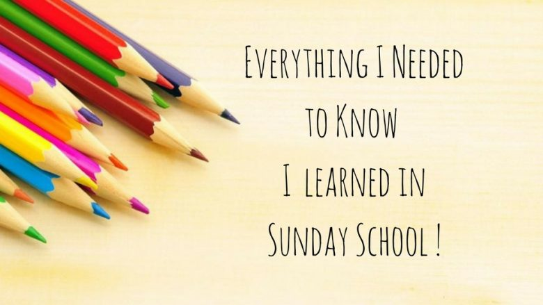 Everything I Needed To Know I Learned In Sunday School
