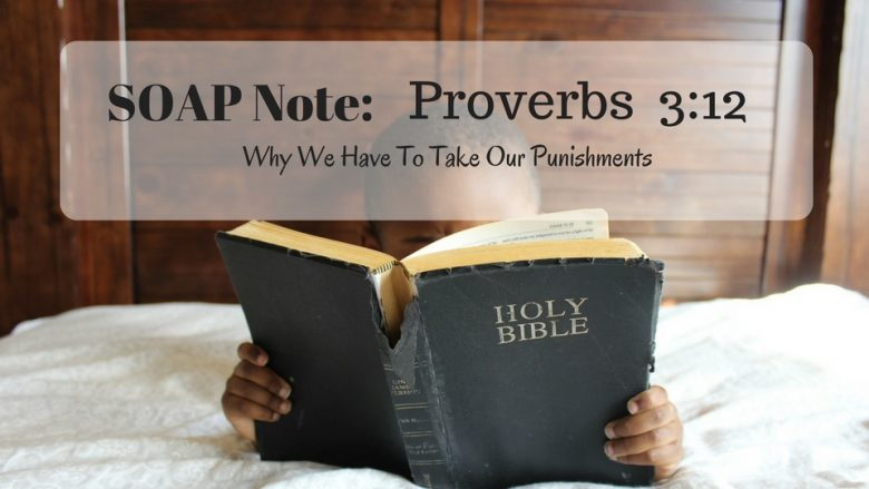 SOAP Note: Why We Have To Take Our Punishments